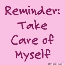 Reminder: Take Care of Myself