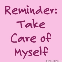 Reminder: Take Care of Myself